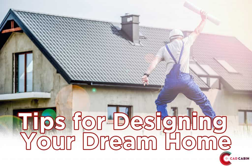 Tips on Designing Your Dream Home